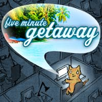 Five Minute Getaway