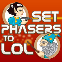 Set Phasers to LOL