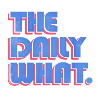 The Daily What